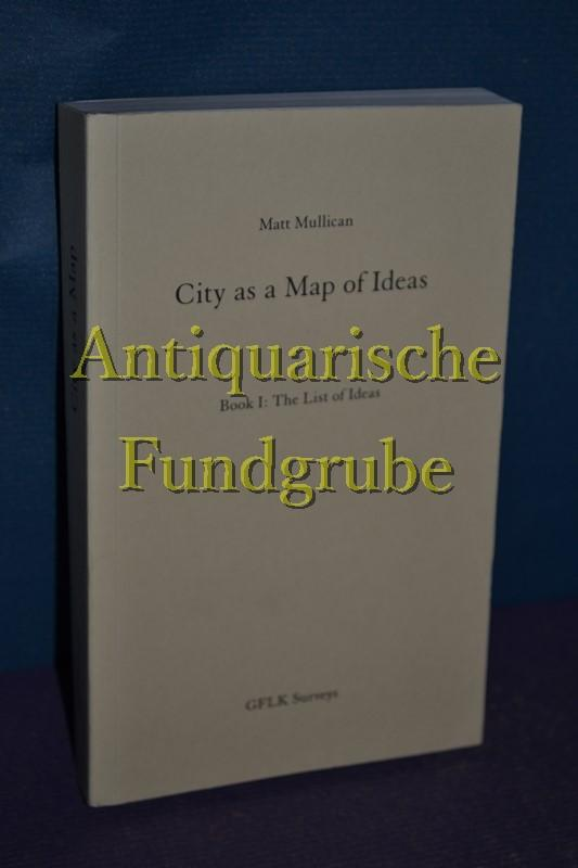 City as a Map of Ideas / Book I: The List of Ideas - Mullican, Matt