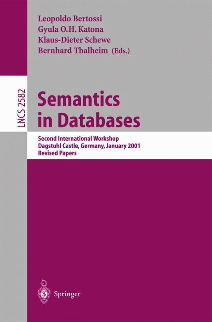 Semantics in Databases: Second International Workshop, Dagstuhl Castle, Germany, January 7-12, 2001, Revised Papers (Lecture Notes in Computer Science) - Schewe, Klaus-Dieter, Gyula O.H. Katona Leopoldo Bertossi a. o.