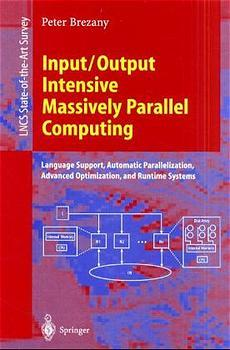 Input/Output Intensive Massively Parallel Computing: Language Support, Automatic Parallelization, Advanced Optimization, and Runtime Systems (Lecture Notes in Computer Science) - Brezany, Peter