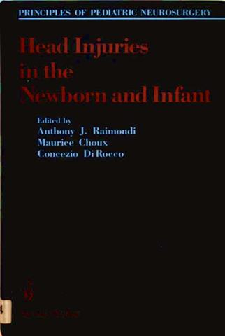 Head Injuries in the Newborn and Infant (Principles of Pediatric Neurosurgery) - Anthony J. Reimondi, Maurice Choux and Concezio Di Rocco