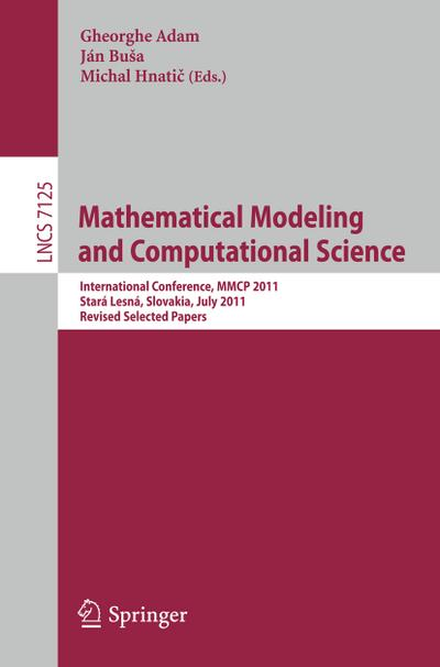 Mathematical Modeling and Computational Science : International Conference, MMCP 2011, Stará Lesná, Slovakia, July 4-8, 2011, Revised Selected Papers - Gheorghe Adam