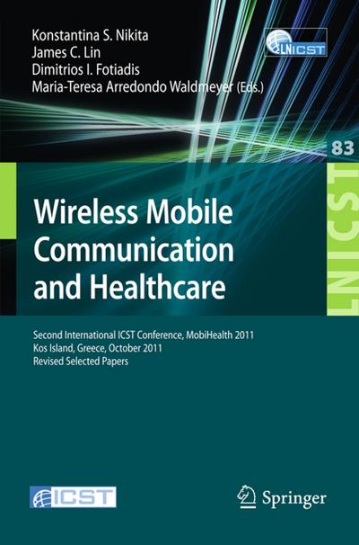 Wireless Mobile Communication and Healthcare : Second International ICST Conference, MobiHealth 2011, Kos Island, Greece, October 5-7, 2011. Revised Selected Papers - Konstantina S. Nikita