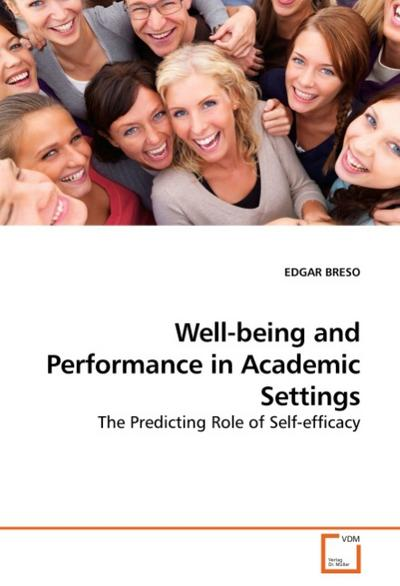 Well-being and Performance in Academic Settings : The Predicting Role of Self-efficacy - EDGAR BRESO