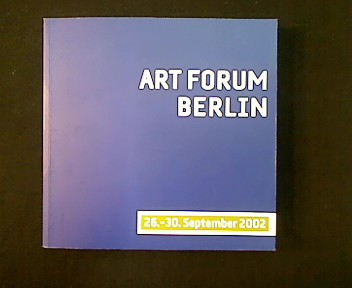 Art Forum Berlin 2002. Die internationale Messe für Gegenwartskunst. The International Fair for Contemporary Art. 26.-30. September 2002. - Fuchs, Martina (Redaktion)