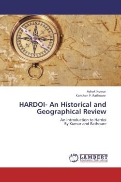 HARDOI- An Historical and Geographical Review - Kumar, Ashok / Rathoure, Kanchan P.