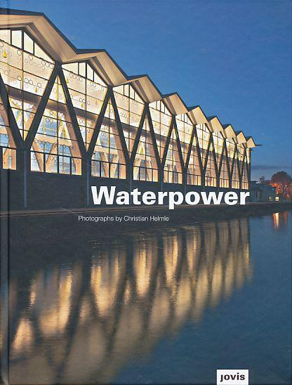 Waterpower. Photographs by Christian Helme. Text by kind permission of Michael Jakob. Übers. ins Engl.: Lynne Kolar-Thompson. - Helmle, Christian