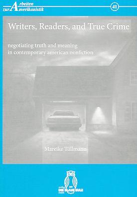 Writers, readers, and true crime : negotiating truth and meaning in contemporary American nonfiction. - Tüllmann, Mareike
