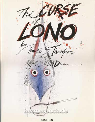 The curse of Lono., By Hunter S. Thompson and Ralph Steadman. - Thompson, Hunter S., Ralph Steadman and Steve [Hrsg.] Crist