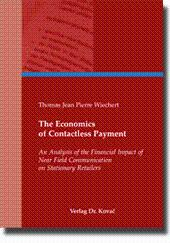 The Economics of Contactless Payment, An Analysis of the Financial Impact of Near Field Communication on Stationary Retailers - Thomas Jean Pierre Wiechert