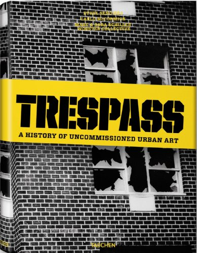 Trespass: A History Of Uncommissioned Urban Art - Carlo McCormick
