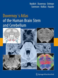 Duvernoy's Atlas of the Human Brain Stem and Cerebellum: High-Field MRI, Surface Anatomy, Internal Structure, Vascularization and 3 D Sectional Anatomy - Thomas P. Naidich