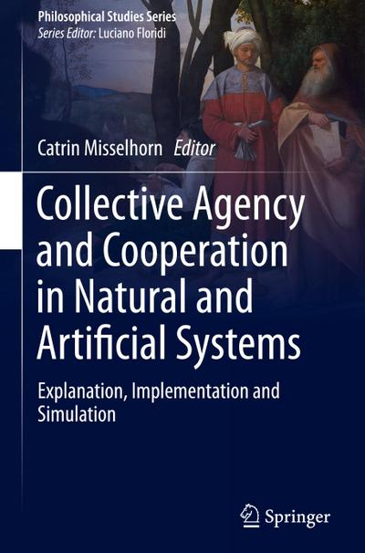 Collective Agency and Cooperation in Natural and Artificial Systems - Catrin Misselhorn