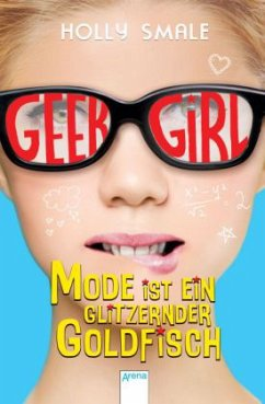 Mode ist ein glitzernder Goldfisch / Geek Girl Bd.1 - Smale, Holly