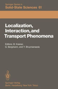 Localization, Interaction, and Transport Phenomena: Proceedings of the International Conference, August 23-28, 1984 Braunschweig, Fed. Rep. of Germany - Bernhard Kramer