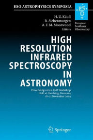 High Resolution Infrared Spectroscopy in Astronomy: Proceedings of an ESO Workshop Held at Garching, Germany, 18-21 November 2003 - Hans Ulrich Kaufl