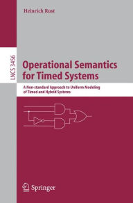 Operational Semantics for Timed Systems: A Non-standard Approach to Uniform Modeling of Timed and Hybrid Systems - Heinrich Rust