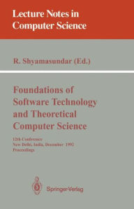 Foundations of Software Technology and Theoretical Computer Science: 12th Conference, New Delhi, India, December 18-20, 1992. Proceedings - Rudrapatna Shyamasundar