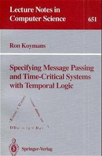 Specifying Message Passing and Time-Critical Systems with Temporal Logic (Lecture Notes in Computer Science) - Koymans, Ron