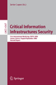 Critical Information Infrastructured Security: First International Workshop, Critis 2006, Samos Island, Greece, August 31 - September 1, 2006 (Lecture Notes in Computer Science)
