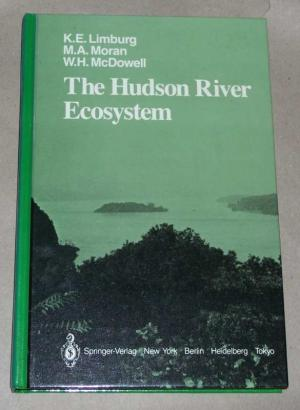 The  Hudson River ecosystem. - Limburg, Karin E. Moran, Mary Ann McDowell, William H.