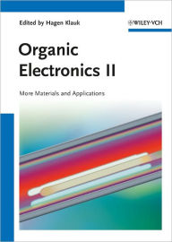 Organic Electronics II: More Materials and Applications - Hagen Klauk