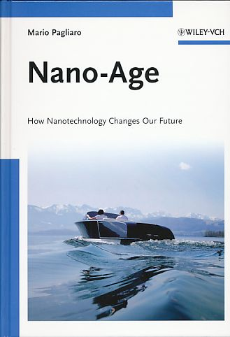 Nano-Age. How Nanotechnology Changes Our Future. - Pagliaro, Mario