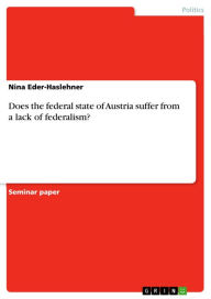 Does the federal state of Austria suffer from a lack of federalism? - Nina Eder-Haslehner