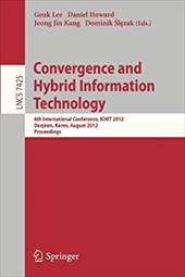 Convergence and Hybrid Information Technology: 6th International Conference, Ichit 2012, Daejeon, Korea, August 23-25, 2012. Proce - Lee, Geuk / Howard, Daniel / Kang, Jeong Jin
