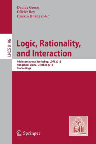 Logic, Rationality, and Interaction: 4th International Workshop, LORI 2013, Hangzhou, China, October 9-12, 2013, Proceedings - Davide Grossi