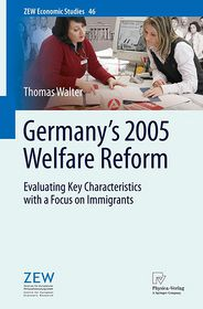 Germany's 2005 Welfare Reform: Evaluating Key Characteristics with a Focus on Immigrants - Thomas Walter