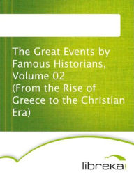 The Great Events by Famous Historians, Volume 02 (From the Rise of Greece to the Christian Era) - MVB E-Books
