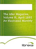 The Idler Magazine, Volume III, April 1893 An Illustrated Monthly