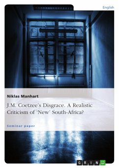 J.M. Coetzee's Disgrace. A Realistic Criticism of 'New' South-Africa? - Manhart, Niklas