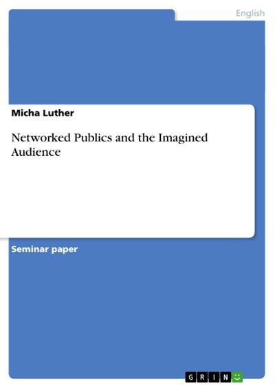 Networked Publics and the Imagined Audience - Micha Luther