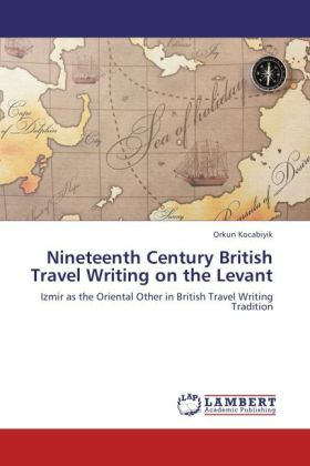 Nineteenth Century British Travel Writing on the Levant - Izmir as the Oriental Other in British Travel Writing Tradition