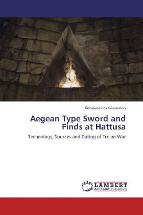 Aegean Type Sword and Finds at Hattusa - Technology, Sources and Dating of Trojan War
