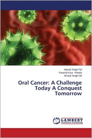 Oral Cancer: A Challenge Today a Conquest Tomorrow - Pal Atamjit Singh, Khinda Paramjit Kaur, Gill Amarjit Singh