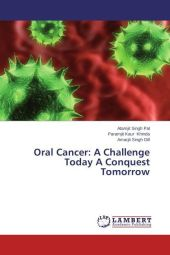 Oral Cancer: A Challenge Today A Conquest Tomorrow - Atamjit Singh Pal