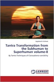 Tantra Transformation from the Subhuman to Superhuman volume-8