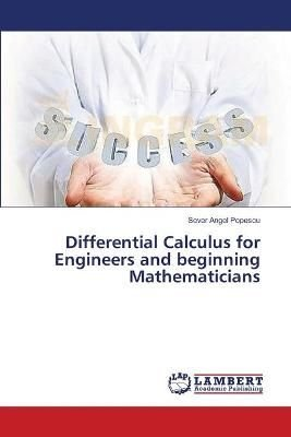 Differential Calculus for Engineers and Beginning Mathematicians - Popescu Sever Angel