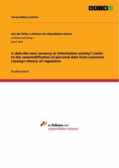 Is data the new currency in information society? Limits to the commodification of personal data from Lawrence Lessing´s theory of regulation - Lechner, Verena-Maria