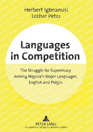 Languages in Competition: The Struggle for Supremacy Among Nigeria's Major Languages, English and Pidgin - Herbert Igboanusi