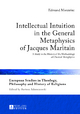 Intellectual intuition in the general metaphysics of Jacques Maritain : a study in the history of the methodology of classical metaphysics. European studies in theology, philosophy and history of religions ; Vol. 4