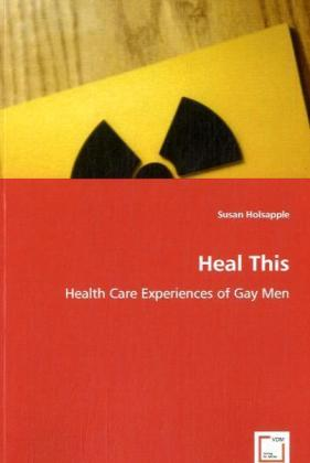 Heal This - Health Care Experiences of Gay Men