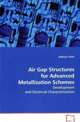 Air Gap Structures for Advanced Metallization Schemes - Development and Electrical Characterization