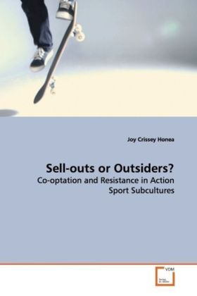 Sell-outs or Outsiders? - Co-optation and Resistance in Action Sport  Subcultures