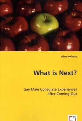 What is Next? - Gay Male Collegiate Experiences after Coming-Out - Hofman, Brian