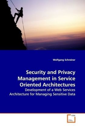 Security and Privacy Management in Service Oriented Architectures - Development of a Web Services Architecture for Managing Sensitive Data