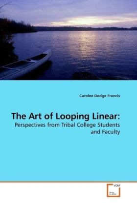The Art of Looping Linear: - Perspectives from Tribal College Students and Faculty - Dodge Francis, Carolee