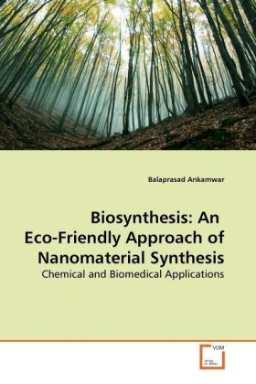 Biosynthesis: An Eco-Friendly Approach of Nanomaterial Synthesis - Chemical and Biomedical Applications